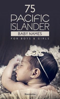 75 Pretty Pacific Islander Baby Names For Boys And Girls