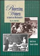 Pioneering women in American mathematics : the pre-1940 PhD's