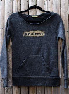 Khaleesi Eco Fleece Sweatshirt -- Game of Thrones  -- Daenerys Targaryen by FencingNArchery on Etsy https://www.etsy.com/listing/116432632/khaleesi-eco-fleece-sweatshirt-game-of
