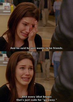 "One Tree Hill, s1, e15, ""Suddenly Everything Has Changed,"" aired 24 February 2004. Brooke Davis is played by Sophia Bush. ""...and he said he just wants to be friends. And every idiot knows that that's just code for 'go away.' I don't know what to do."""