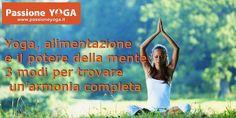 Yoga, alimentazione e il potere della mente: 3 modi per trovare un'armonia completa | Passione Yoga