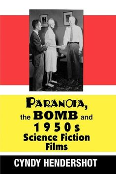 Paranoia, the Bomb, and 1950s Science Fiction Films by Cyndy Hendershot, PN1995.9.S26 H37 1999