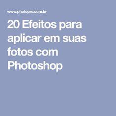 20 Efeitos para aplicar em suas fotos com Photoshop