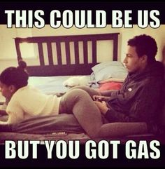 This could be us but you got gas