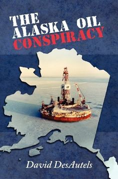 The Alaska Oil Conspiracy by David A DesAutels, http://www.amazon.com/gp/product/1468122673/ref=cm_sw_r_pi_alp_oyk2pb08PW9H2