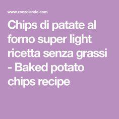 Chips di patate al forno super light ricetta senza grassi - Baked potato chips recipe