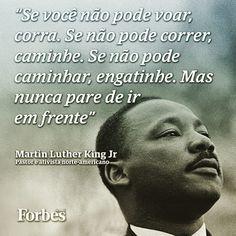Se você não pode voar corra. Se não pode correr caminhe. Se não pode caminhar engatinhe. Mas nunca pare de ir em frente. - Martin Luther King Jr #sucesso #foco #trabalho #job #muitomaisfeliz #pbmmn #rumoaotopo
