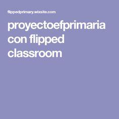 proyectoefprimaria con flipped classroom