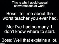 #INTERVIEWER tell me about the #worst #teacher you've had. #INTERVIEWEE I've had so many. INTERVIEWER that #explains a lot #LetsGetWordy