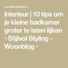 Interieur | 10 tips om je kleine badkamer groter te laten lijken • Stijlvol Styling - Woonblog •