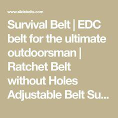 Survival Belt | EDC belt for the ultimate outdoorsman | Ratchet Belt without Holes Adjustable Belt Survival Belt | SlideBelts