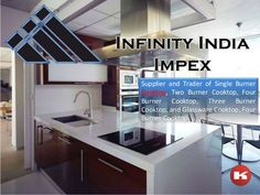 Infinity India Impex one of the known Traders and suppliers of vast Cooking Equipment's in India it includes Single Burner Cooktop, Two Burner Cooktop, Four Burner Cooktop, Three Burner Cooktop, and Glassware Cooktop, Four Burner Cooktop. Stoves Traders in India, Solid and liquid Fuel. Find out more http://in.kompass.com/c/infinity-india-impex/in824316/