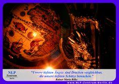 """""""Unsere tiefsten Ängste sind Drachen vergleichbar, die unsere tiefsten Schätze bewachen."""" - Rainer Maria Rilke"""