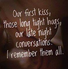 love quote: Our first kiss, those long tight hugs, ., find more Love Quotes on LoveIMGs. LoveIMGs is a free Images Pinboard for people to share love images. Love Images, The Words, Angst Quotes, Late Night Conversations, Tight Hug, Youre My Person, Love Dating, Les Sentiments, Love You