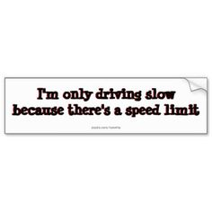 I'm only driving slow because there's speed limits bumper sticker Aggressive Driving, Funny Bumper Stickers, Speed Limit, Car Magnets, Tailgating, Car Decals, Slogan, Encouragement, Funny Car Stickers