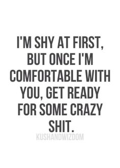 I really am shy at first!