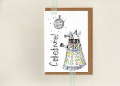 dalek CELEBRATE card . dr who . geek whovian . by ThePaisleyFive