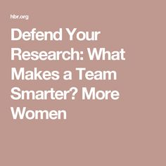 Defend Your Research: What Makes a Team Smarter? More Women