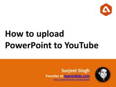 how-to-upload-powerpoint-to-youtube by AgentsBids via Slideshare