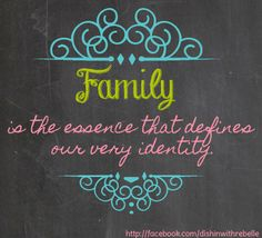 #Family is the essence that defines our very identity.