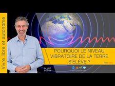 Élévation du Niveau Vibratoire de la terre - Luc Bodin Luc Bodin, Conscience, Nutrition, People, Spiritual, Spirit, Earth