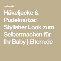 Häkeljacke & Pudelmütze: Stylisher Look zum Selbermachen für Ihr Baby | Eltern.de