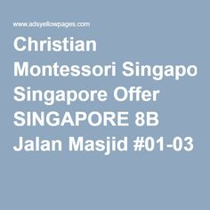 Christian Montessori Singapore Offer SINGAPORE 8B Jalan Masjid #01-03