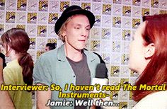 """You havn't read The Mortal Instruments: City of Bones? """"Well then...."""" This is perfect Jamie"""