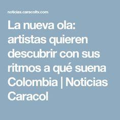 La nueva ola: artistas quieren descubrir con sus ritmos a qué suena Colombia   Noticias Caracol