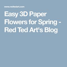 Easy 3D Paper Flowers for Spring - Red Ted Art's Blog