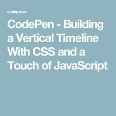 CodePen - Building a Vertical Timeline With CSS and a Touch of JavaScript
