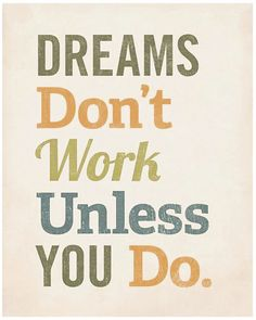 Quotes for Motivation and Inspiration QUOTATION - Image : As the quote says - Description Dreams don't work unless you do! Great quotes to start your day The Words, Cool Words, Great Quotes, Quotes To Live By, Me Quotes, Quotes Inspirational, Work Quotes, Success Quotes, Study Quotes