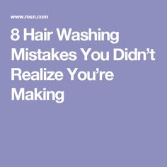 8 Hair Washing Mistakes You Didn't Realize You're Making
