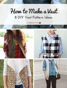 How to Make a Vest 8 DIY Vest Pattern Ideas