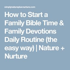 How to Start a Family Bible Time & Family Devotions Daily Routine (the easy way) | Nature + Nurture