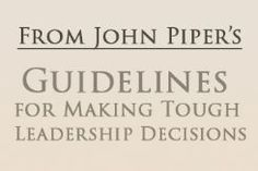 John Piper: Guidelines for Making Tough Leadership Decisions by John Piper -SermonCentral.com