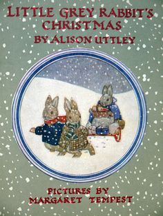 Little Grey Rabbit's Christmas Alison Uttley illus: Margaret Tempest 1939 This was my FAVORITE book as a child! I adored it. xxx