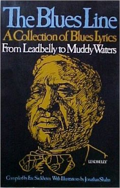 Blues Line A Collection of Blue Lyrics from Leadbelly to Muddy Waters: Complied by Eric Sackheim, Jonathan Shahn: Amazon.com: Books