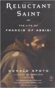 The Reluctant Saint: Francis of Assisi by Donald Spoto