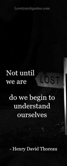 """""""Not until we are lost do we begin to understand ourselves."""" - #HenryDavidThoreau Like us on Facebook if you enjoyed this quote: https://www.facebook.com/lovetravelquotes"""