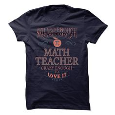 Skilled Enough To Become a Math Teacher. Crazy Enough to Love It. Funny t-shirt for math teachers.
