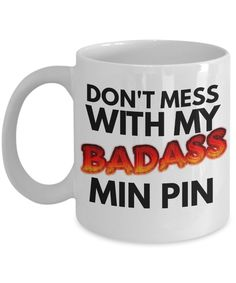 """Miniature Pinscher Coffee Mug """"Pin Min Mugs Don't Mess With My Badass Min Pin"""" Unique and Funny Min Pin Gifts by AmendableMugs on Etsy"""