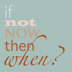 If Not Now, Then When? #motivational #quote - www.mychiclife.com