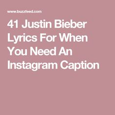 41 Justin Bieber Lyrics For When You Need An Instagram Caption