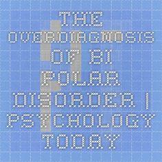 The Overdiagnosis of Bi-Polar Disorder   Psychology Today