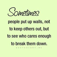 Sometimes people put up walls...