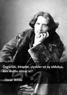Özgürlük, kitaplar, çiçekler ve ay oldukça, kim mutlu olmaz ki? - Oscar Wilde