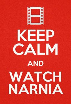 KEEP CALM AND WATCH NARNIA MOVIES