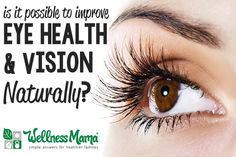 Is it possible to improve eye health and vision naturally How to Improve Eye Health Naturally