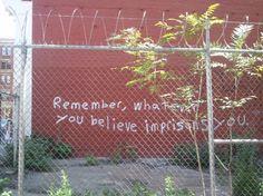 "'remember, whatever you believe imprisons you"" - in soho  © michelleswordpressyay"
